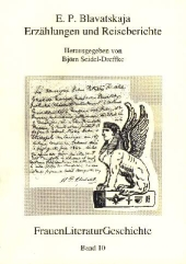 Björn Seidel-Dreffke: E. P. Blavatskaja - Erzählungen und Reiseberichte. FrauenLiteratur-Geschichte, Band 10. Verlag F. K. Göpfert